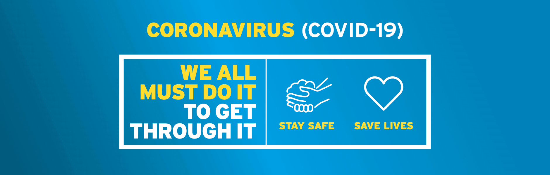 Coronavirus (COVID-19) - we all must do it to get through it. Stay safe. Save lives.